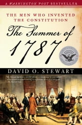 The Summer of 1787 - The Men Who Invented the Constitution ebook by David O. Stewart