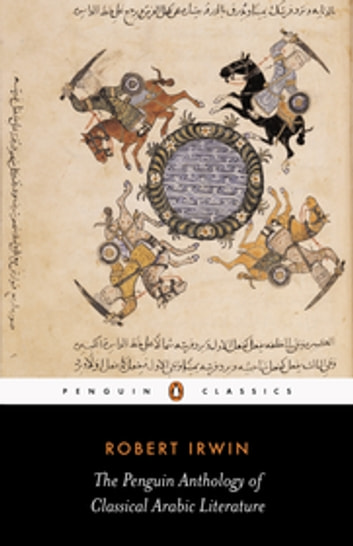 The Penguin Anthology of Classical Arabic Literature ebook by Robert Irwin