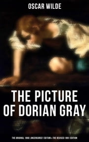 THE PICTURE OF DORIAN GRAY (The Original 1890 'Uncensored' Edition & The Revised 1891 Edition) eBook by Oscar Wilde