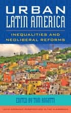 Urban Latin America - Inequalities and Neoliberal Reforms ebook by Tom Angotti