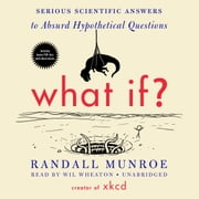 What If? - Serious Scientific Answers to Absurd Hypothetical Questions audiobook by Randall Munroe