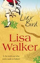 The Liar Bird ebook by Lisa Walker