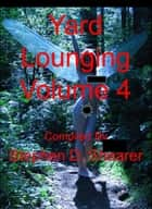 Yard Lounging Volume 04 ebook by Stephen Shearer