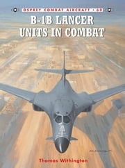 B-1B Lancer Units in Combat ebook by Thomas Withington,Mark Styling