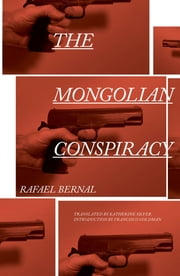 The Mongolian Conspiracy ebook by Rafael Bernal,Katherine Silver,Francisco Goldman