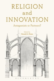 Religion and Innovation - Antagonists or Partners? ebook by Donald  A. Yerxa