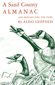 A Sand County Almanac - And Sketches Here and There ebook by Aldo Leopold
