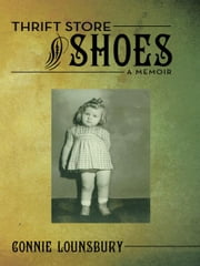 Thrift Store Shoes - A Memoir ebook by Connie Lounsbury