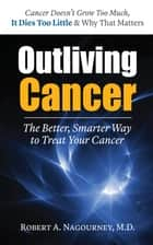 Outliving Cancer ebook by Robert A. Nagourney, M.D.