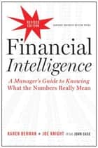 Financial Intelligence, Revised Edition - A Manager's Guide to Knowing What the Numbers Really Mean ebook by