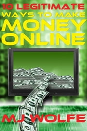 10 LEGITIMATE Ways to Make Money Online ebook by Mike Wolfe