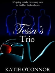 Tessa's Trio ebook by Katie O'Connor