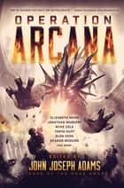 Operation Arcana ebook by John Joseph Adams