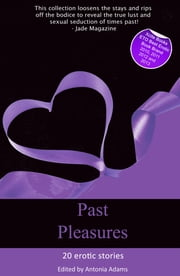 Past Pleasures - Erotica set in times past ebook by Antonia Adams,Maria Lloyd,Michael Bracken,Tilly Hunter,Lara Kairos,Sylvia Lowry,Clarice Clique,Chris Westlake,Alexandra Thomas,Kin Fallon,Slave Nano,Kitty Mouser,Landon Dixon,Honey Falls,Kitti Bernetti,Demelza Hart,Jayne Wheatley,Emma Lydia Bates,Elizabeth Coldwell,Rowen Qwen,Toni Sands