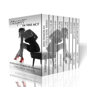 Caught in the Act - Eight Sizzling Stories of Passion ebook by Virginia Wade,ELLEN DOMINICK,CARL EAST,CHERI VERSET,ANGEL WILD,LAINEY PRICE,POLLY J ADAMS,JADE K SCOTT