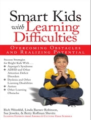 Smart Kids with Learning Difficulties: Overcoming Obstacles and Realizing Potential ebook by Rich Weinfeld,Sue Jeweler,Linda Barnes-Robinson,Betty Roffman Shevitz