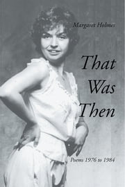 That Was Then - Poems 1976 to 1984 ebook by Margaret  Holmes