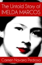 The Untold Story of Imelda Marcos ebook by Carmen Navarro Pedrosa