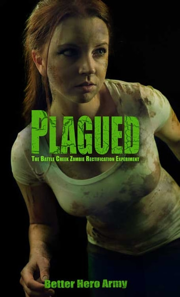 Plagued: The Battle Creek Zombie Rectication Experiment ebook by Better Hero Army