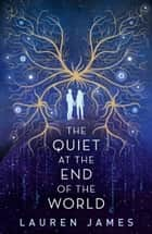 The Quiet at the End of the World eBook by Lauren James