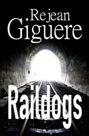 Raildogs ebook by Rejean Giguere