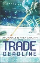 Trade Deadline - A Second Chance Hockey Romance ebook by