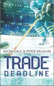 Trade Deadline - A Second Chance Hockey Romance ebook by Avon Gale, Piper Vaughn
