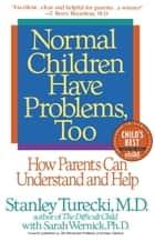 Normal Children Have Problems, Too - How Parents Can Understand and Help ebook by Stanley Turecki, Sarah Wernick, Ph.D.