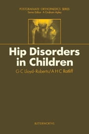 Hip Disorders in Children - Postgraduate Orthopaedics Series ebook by G.C. Lloyd-Roberts,A.H.C. Ratliff,A. Graham Apley