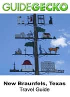New Braunfels Texas Travel Guide ebook by GuideGecko
