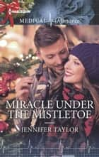 Miracle Under the Mistletoe ebook by Jennifer Taylor