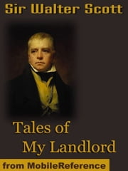 Tales Of My Landlord: The Black Dwarf And Old Mortality, The Heart Of Midlothian & More (Mobi Classics)