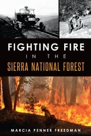 Fighting Fire in the Sierra National Forest ebook by Marcia Penner Freedman