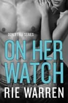 On Her Watch ebook by Rie Warren