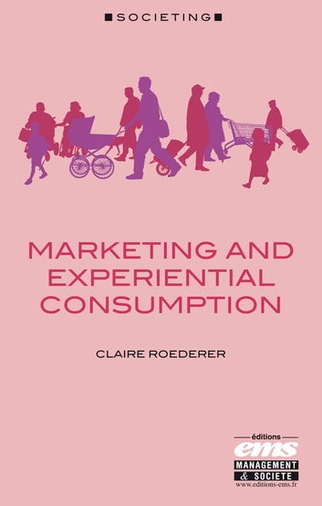 Marketing and experiential consumption ebook by Claire Roederer