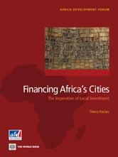 Financing Africa's Cities - The Imperative of Local Investment ebook by Thierry Paulais