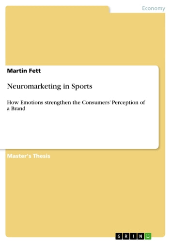 Neuromarketing in Sports - How Emotions strengthen the Consumers' Perception of a Brand ebook by Martin Fett