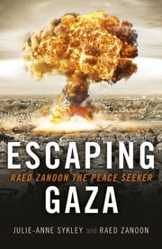 Escaping Gaza - Raed Zanoon The Peace Seeker ebook by Julie-Anne Sykley,Raed Zanoon