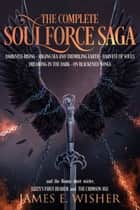 The Complete Soul Force Saga Omnibus ebook by James E. Wisher