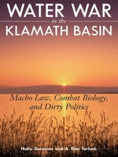 Water War in the Klamath Basin - Macho Law, Combat Biology, and Dirty Politics ebook by Holly D. Doremus,A.  Dan Tarlock