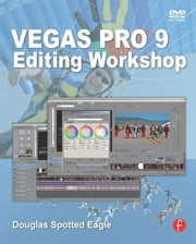 Vegas Pro 9 Editing Workshop ebook by Douglas Spotted Eagle
