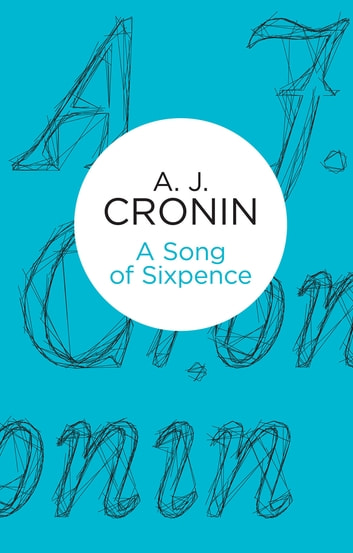 A Song of Sixpence ebook by A. J. Cronin