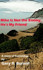 Mike Is Not the Enemy, He's My Friend ebook by Gary Burzell