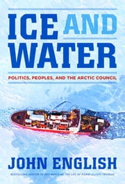 Ice and Water - Politics Peoples And The Artic Council ebook by John English