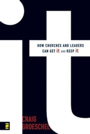 It - How Churches and Leaders Can Get It and Keep It ebook by Craig Groeschel