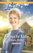 A Beau For Katie (Mills & Boon Love Inspired) (The Amish Matchmaker, Book 3) ebook by Emma Miller