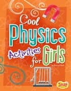 Cool Physics Activities for Girls ebook by Suzanne Buckingham Slade