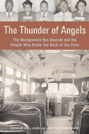 The Thunder of Angels: The Montgomery Bus Boycott and the People Who Broke the Back of Jim Crow ebook by Williams, Donnie