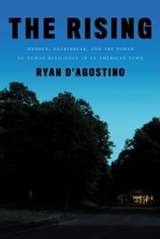 The Rising - Murder, Heartbreak, and the Power of Human Resilience in an American Town ebook by Ryan D'Agostino