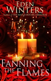 Fanning the Flames - The Match Before Christmas, #2 ebook by Eden Winters